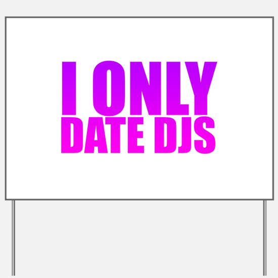 I Only Date DJS Yard Sign