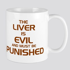 The Liver Is Evil And Must Be Punished Mugs