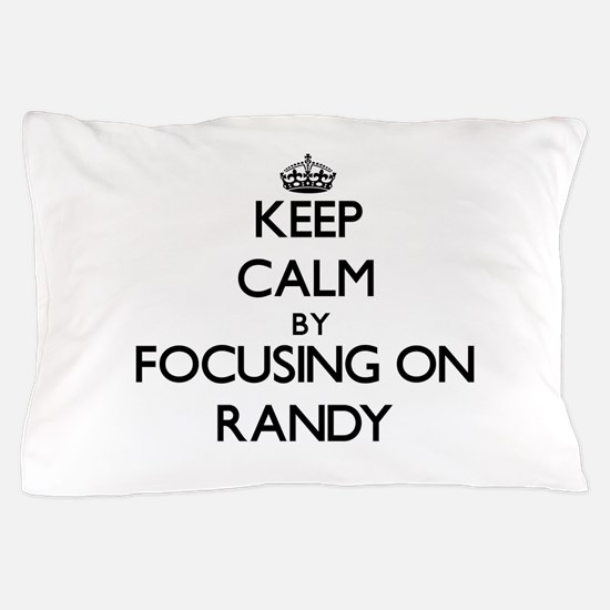 Keep Calm by focusing on on Randy Pillow Case