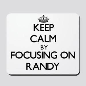 Keep Calm by focusing on on Randy Mousepad