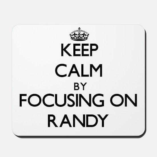 Keep Calm by focusing on on Randy Mousepad
