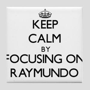 Keep Calm by focusing on on Raymundo Tile Coaster