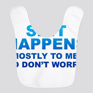 Shit Happens, Mostly To Me So Dont Worry Bib