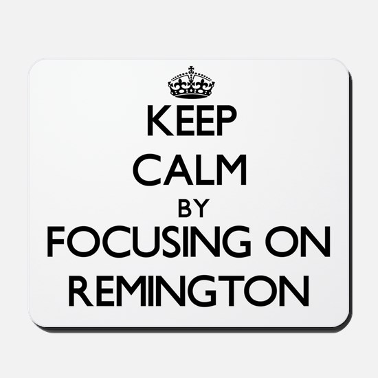 Keep Calm by focusing on on Remington Mousepad