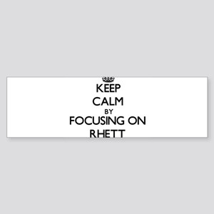 Keep Calm by focusing on on Rhett Bumper Sticker