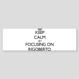 Keep Calm by focusing on on Rigober Bumper Sticker