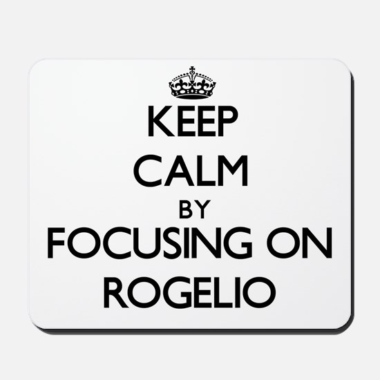 Keep Calm by focusing on on Rogelio Mousepad