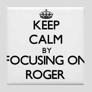 Keep Calm by focusing on on Roger Tile Coaster