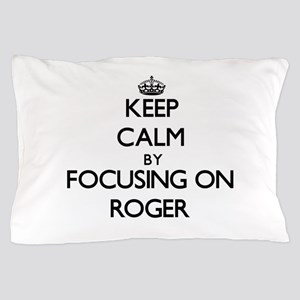 Keep Calm by focusing on on Roger Pillow Case