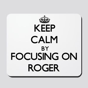 Keep Calm by focusing on on Roger Mousepad