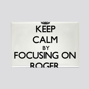 Keep Calm by focusing on on Roger Magnets