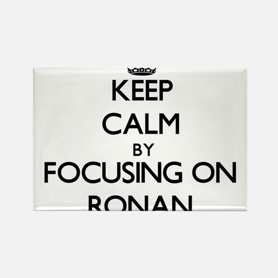Keep Calm by focusing on on Ronan Magnets
