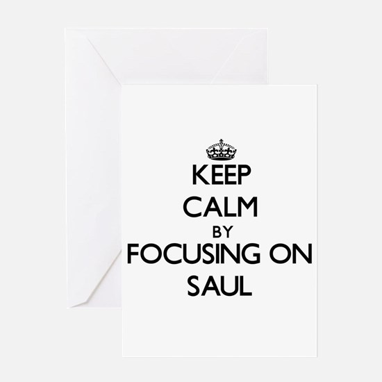 Keep Calm by focusing on on Saul Greeting Cards