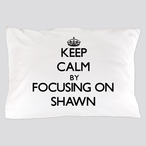 Keep Calm by focusing on on Shawn Pillow Case