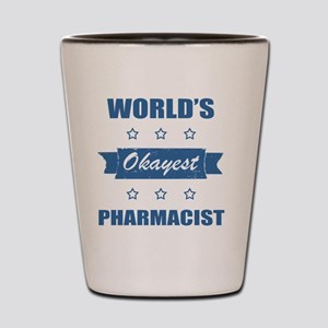 World's Okayest Pharmacist Shot Glass