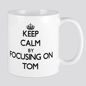 Keep Calm by focusing on on Tom Mugs