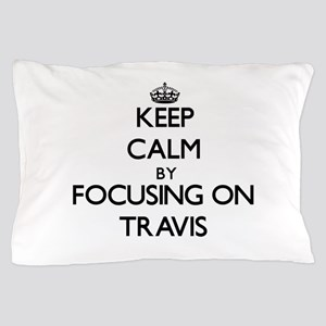Keep Calm by focusing on on Travis Pillow Case