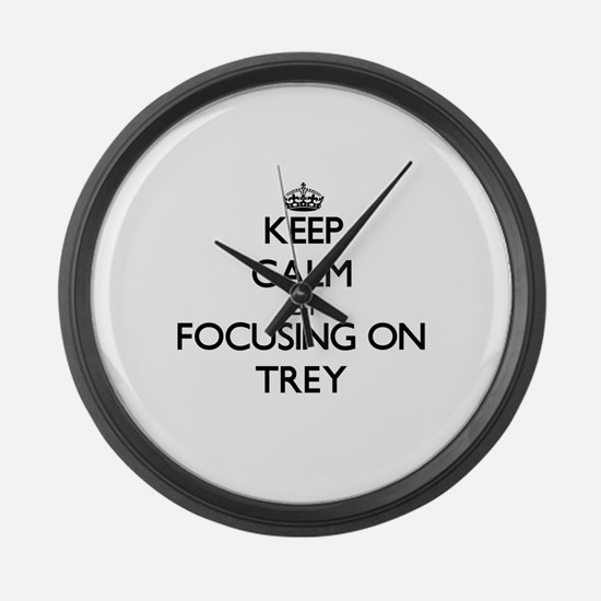 Keep Calm by focusing on on Trey Large Wall Clock