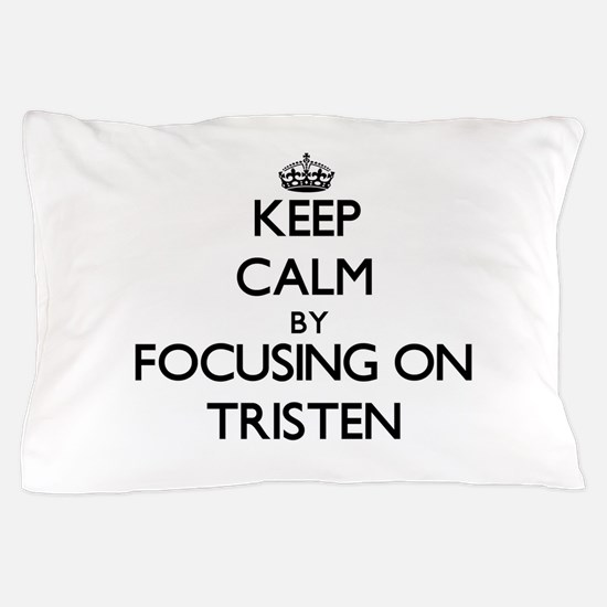 Keep Calm by focusing on on Tristen Pillow Case