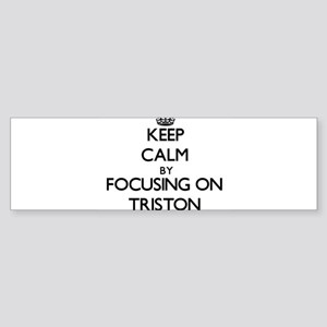 Keep Calm by focusing on on Triston Bumper Sticker