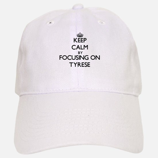 Keep Calm by focusing on on Tyrese Baseball Baseball Cap