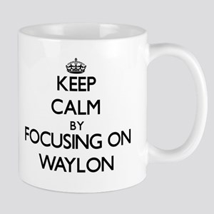 Keep Calm by focusing on on Waylon Mugs