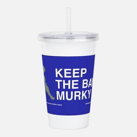 Keep the Bay Murky Acrylic Double-wall Tumbler