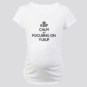 Keep Calm by focusing on on Yusu Maternity T-Shirt