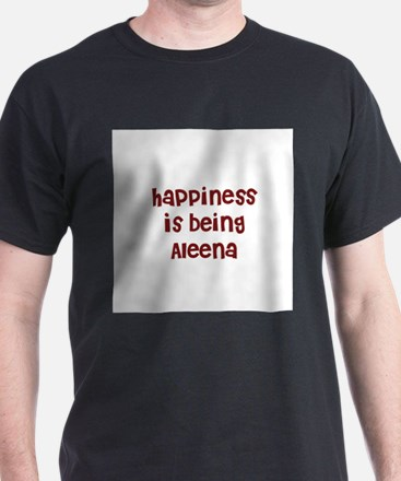 happiness is being Aleena T-Shirt