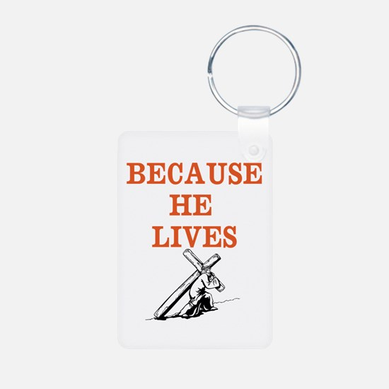 BECAUSE HE LIVES Keychains