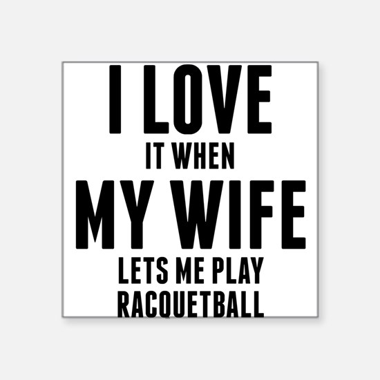 When My Wife Lets Me Play Racquetball Sticker