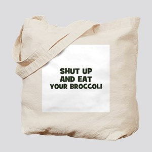 shut up and eat your broccoli Tote Bag