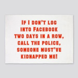 If I Don't Log Into Facebook 5'x7'Area Rug