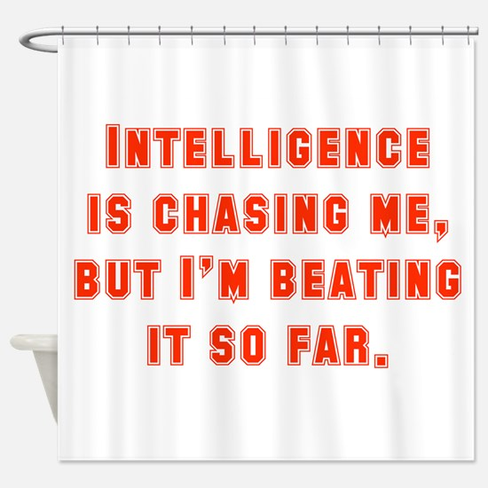 Intelligence Is Chasing Me Shower Curtain