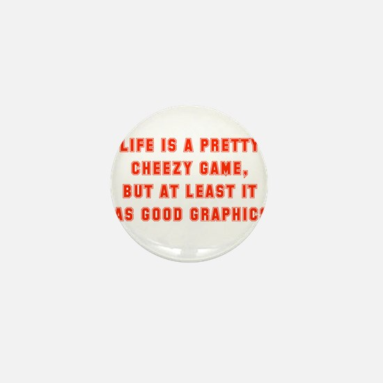 Life Is A Pretty Cheezy Game Mini Button