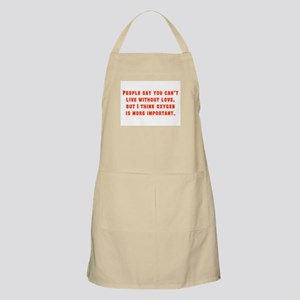 People Say You Can't Live Without Love Apron