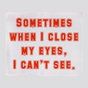 Sometimes When I Close My Eyes Throw Blanket