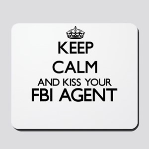 Keep calm and kiss your Fbi Agent Mousepad