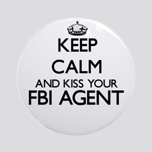 Keep calm and kiss your Fbi Agent Ornament (Round)