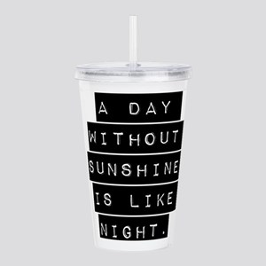 A Day Without Sunshine Acrylic Double-wall Tumbler
