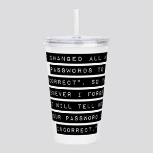 I Changed All My Passwords Acrylic Double-wall Tum