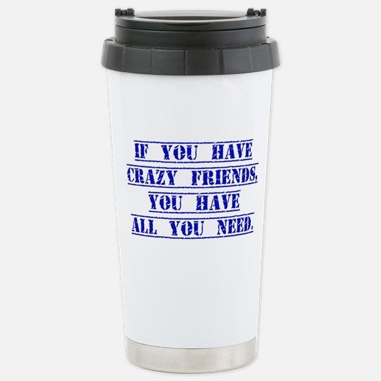 If You Have Crazy Friends Travel Mug