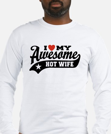 I Love My Awesome Hot Wife Long Sleeve T-Shirt