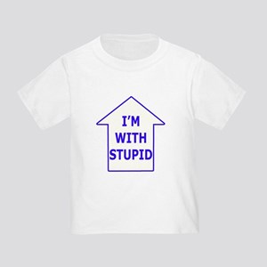 """""""I'm With Stupid"""" Toddler T-Shirt"""