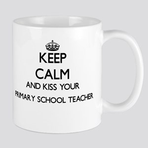 Keep calm and kiss your Primary School Teache Mugs