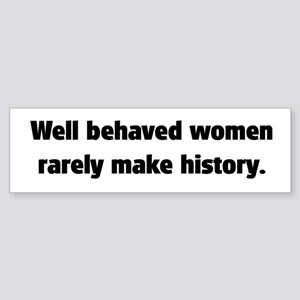 Well Behaved Women (2) Bumper Sticker