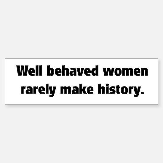 Well Behaved Women (2) Bumper Bumper Bumper Sticker