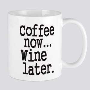 Coffee Now Wine Later Mugs