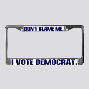 Don't Blame...Vote Democrat License Plate Frame