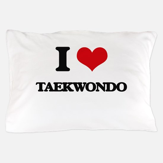 I Love Taekwondo Pillow Case